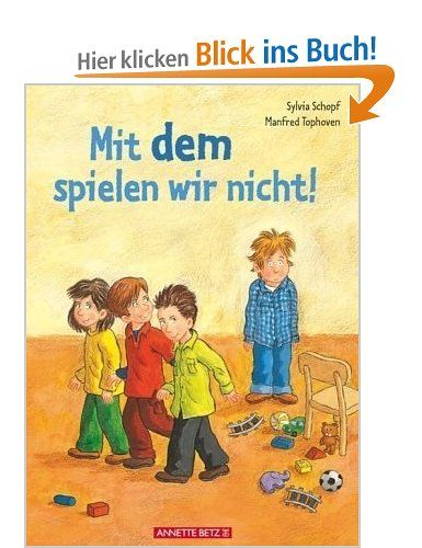 Mit dem spielen wir nicht! / Sylvia Schopf. Mit Ill. von Manfred Tophoven | ab 4 | #Junge #Ausgrenzung #Mobbing #Selbstbewusstsein #Freundschaft #Kindergarten #Bilderbuch