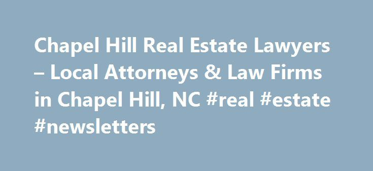 Chapel Hill Real Estate Lawyers – Local Attorneys & Law Firms in Chapel Hill, NC #real #estate #newsletters http://real-estate.remmont.com/chapel-hill-real-estate-lawyers-local-attorneys-law-firms-in-chapel-hill-nc-real-estate-newsletters/  #chapel hill nc real estate # Chapel Hill Real Estate Lawyers, Attorneys and Law Firms – North Carolina Need help with a Real Estate legal matter? You've come to the right place.  Whether you are a buying or selling a house, or own property like a condo…