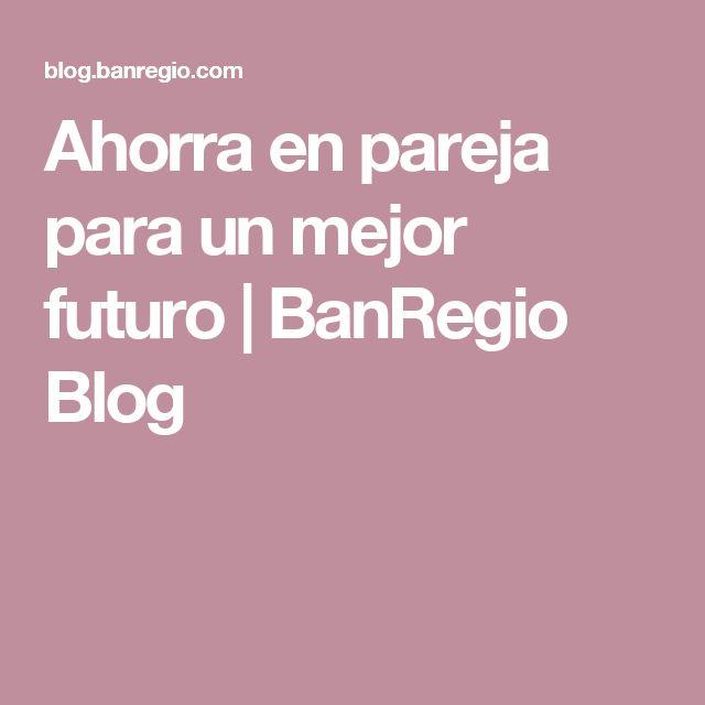 Ahorra en pareja para un mejor futuro | BanRegio Blog