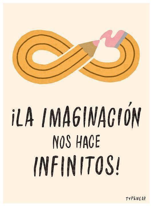 La imaginación nos hace infinitos.