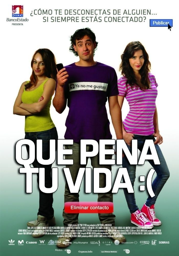 Que Pena Tu Vida is a 2010 Chilean romance-comedy-drama film written by Nicolás López with a screenplay by Guillermo Amoedo and directed by Nicolás López. The film stars Ariel Levy, Lucy Cominetti, Andrea Velasco, Ignacia Allamand, Paz Bascuñán, Claudia Celedón, Nicolás Martínez, and Leonor Varela. Plot: Javier wants to forget his ex. But it's impossible when she's always online. Getting drunk and partying it's the only solution. Or not?