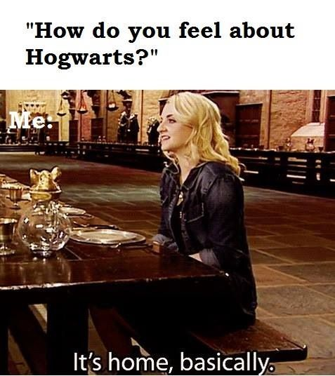 How I feel about hogwarts even though I haven't been there <- You actually have been there. All of us were.