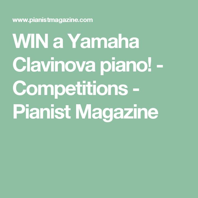 WIN a Yamaha Clavinova piano! - Competitions - Pianist Magazine