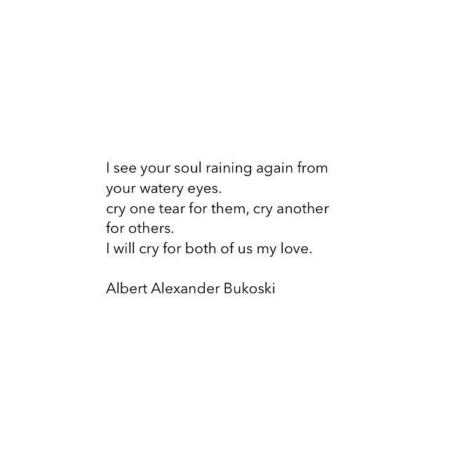 I will cry for both of us my love. #alexpoems #wordsmith #night #poetry #instapoet #poetsofig #poetsofinstagram #writer #writers #writersofig #writersofinstagram #instagood #instacute #instalove #instapoem #lovepoem #poet #wordporn  #words  #bukoski #abukoski #lovers #heartbroken #drunkpoetssociety #spilledink