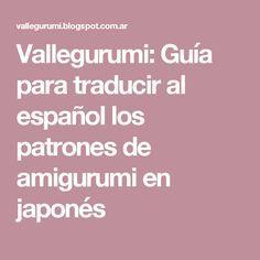 Vallegurumi: Guía para traducir al español los patrones de amigurumi en japonés