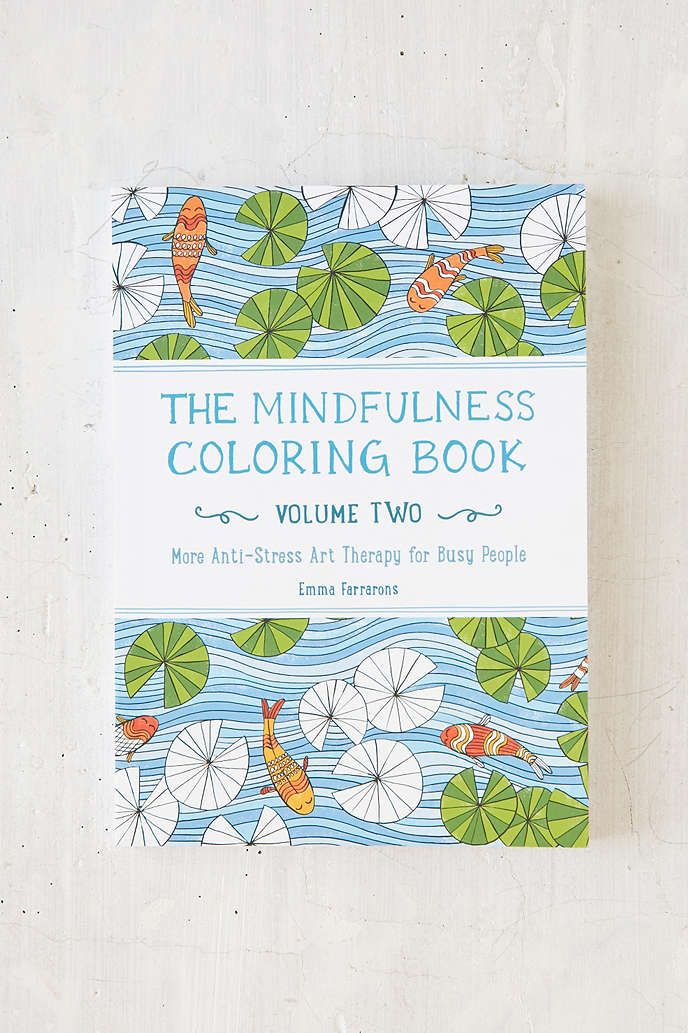 The Mindfulness Coloring Book, Vol. 2: More Anti-Stress Art Therapy For Busy People By Emma Farrarons - Urban Outfitters