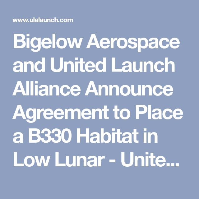 Bigelow Aerospace and United Launch Alliance Announce Agreement to Place a B330 Habitat in Low Lunar - United Launch Alliance