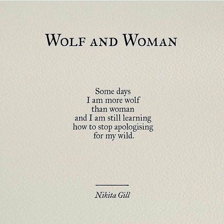 """Some days I am more wolf than woman and I am still learning how to stop apologizing for my wild"" -Nikita Gill"
