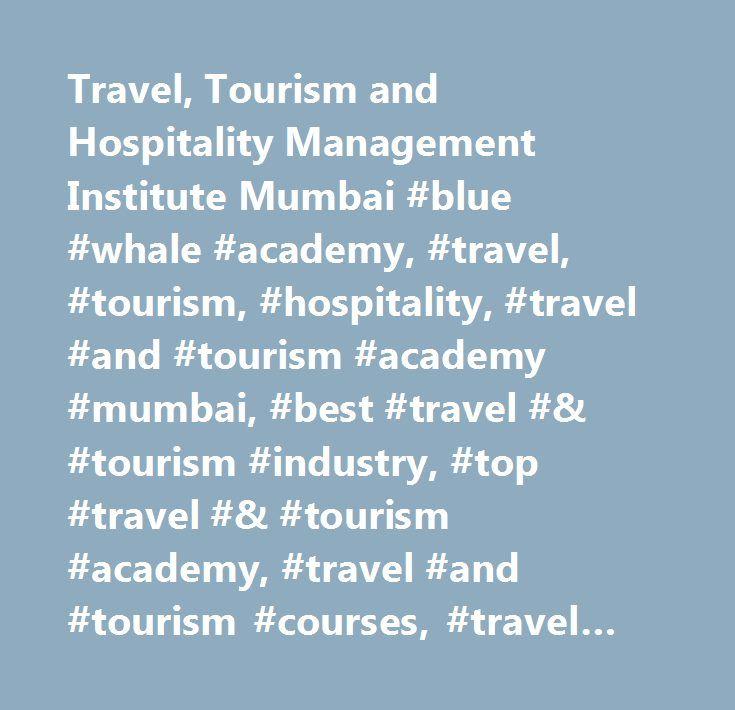 Travel, Tourism and Hospitality Management Institute Mumbai #blue #whale #academy, #travel, #tourism, #hospitality, #travel #and #tourism #academy #mumbai, #best #travel #& #tourism #industry, #top #travel #& #tourism #academy, #travel #and #tourism #courses, #travel #and #tourism #courses #mumbai, #travel #and #tourism #courses #india…