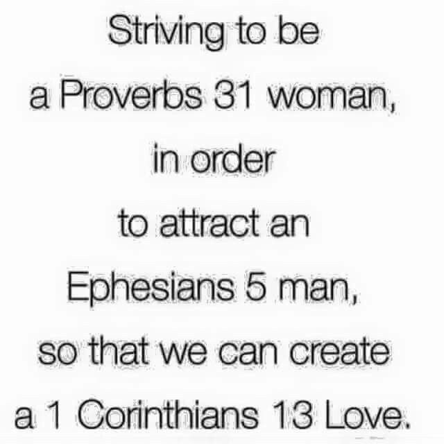 Proverbs 31 woman + Ephesians 5 man = 1 Corinthians 13 love