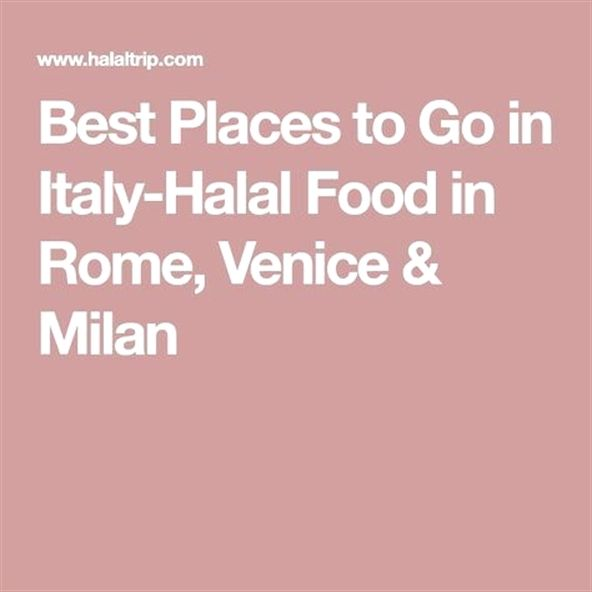 Best Places To Go In Italy Halal Food In Rome Venice Milan Placestogoinitaly Rome Food Halal Recipes Halal