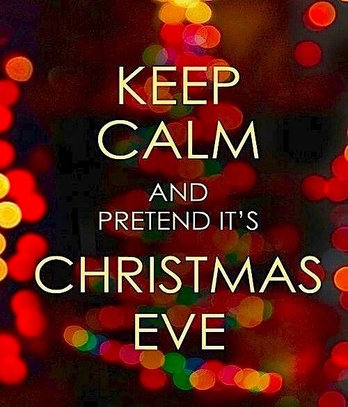 Keep Calm And Pretend It's Christmas Eve