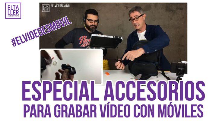 Especial vídeo directo de Accesorios para grabar vídeo con el móvil de #elvideoesmovil de el Taller Audiovisual. Resumen y minutado del vídeo completo