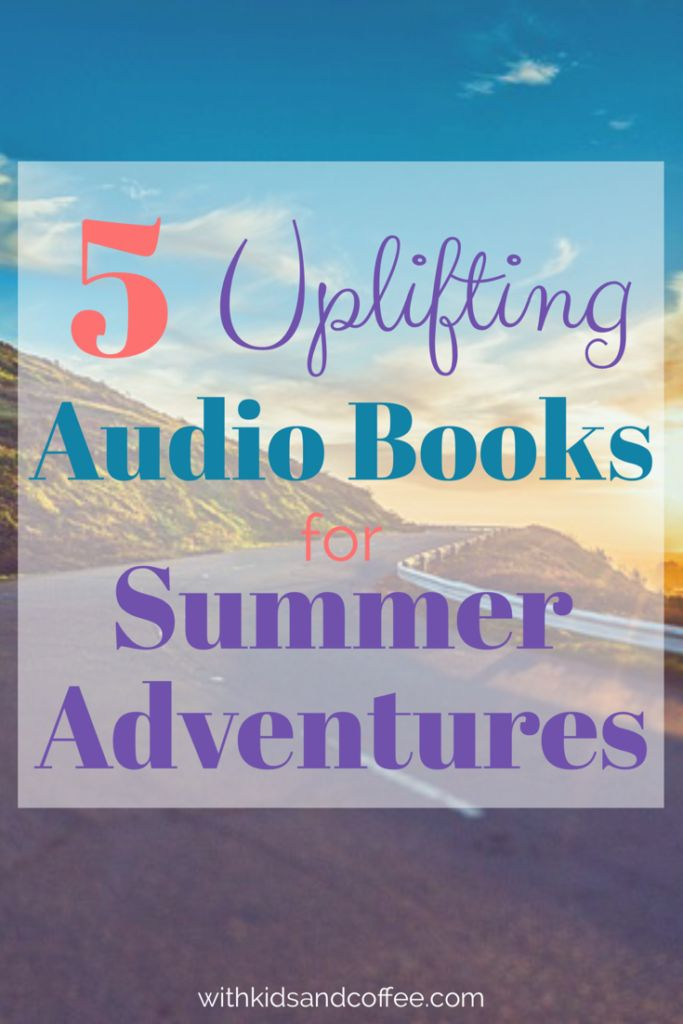 5 Uplifting Audio Books for Summer Adventures | If you're traveling by plane or taking a road trip on a family journey, books on tape (audio books) are a wonderful alternative to listening to music the whole time. These books will inspire and uplift while you listen and explore.