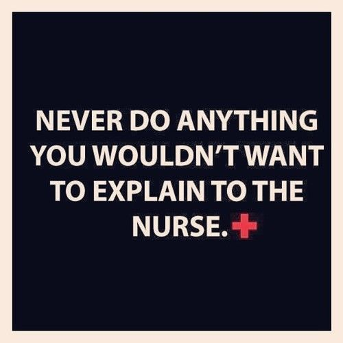 Nunca hagas nada que no quieras explicar al enfermera.