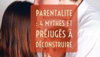 PARENTALITÉ : 4 mythes et préjugés à déconstruire