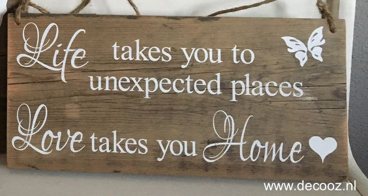 Life takes you to unexpected places, love takes you home