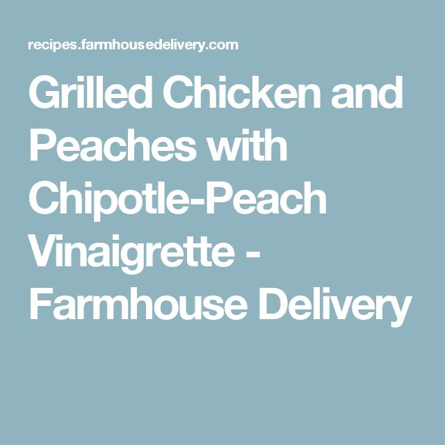 Grilled Chicken and Peaches with Chipotle-Peach Vinaigrette - Farmhouse Delivery