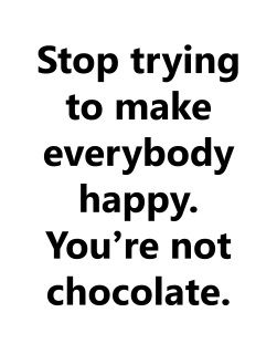 "I am chocolate ""Stop trying to make everybody happy. You're not chocolate."" 8x10 print. Professionally printed on high quality, thick 100# test semi gloss paper. Tax and shipping included in price."