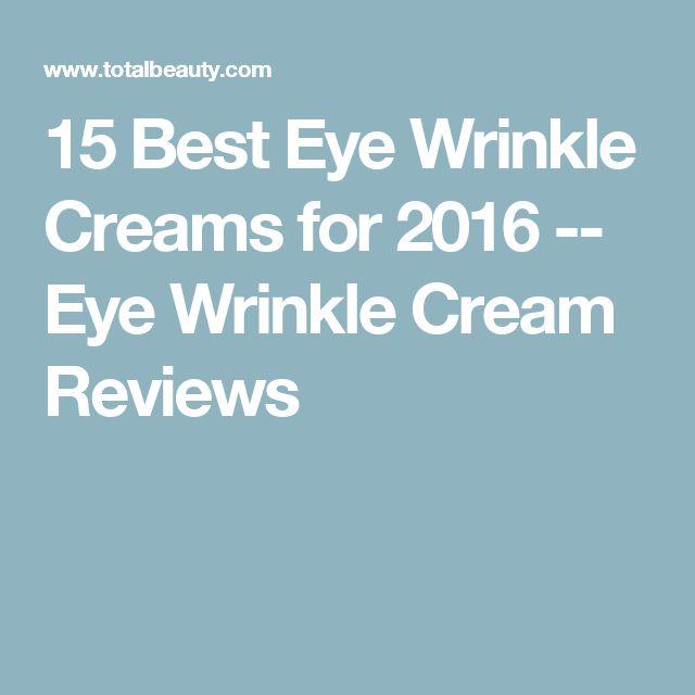 15 Best Eye Wrinkle Creams for 2016 -- Eye Wrinkle Cream Reviews