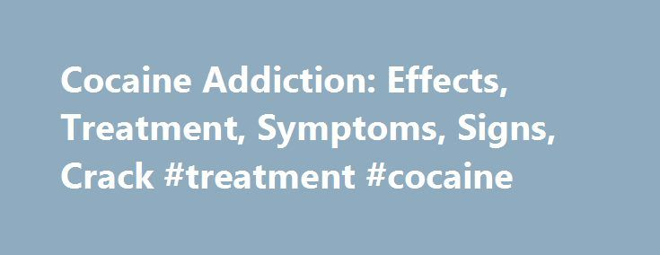 cocaine addiction history effects and symptoms Cocaine - effects, types, facts, tests and addiction withdrawal symptoms and how long does cocaine stay in your system  cocaine : facts and history.