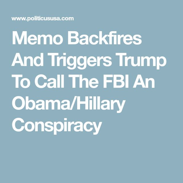 Memo Backfires And Triggers Trump To Call The FBI An Obama/Hillary Conspiracy