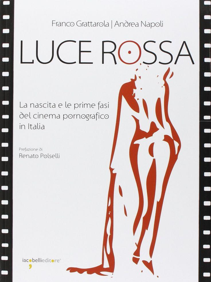Amazon.it: Luce rossa. La nascita e le prime fasi del cinema pornografico in Italia - Franco Grattarola, Andrea Napoli - Libri