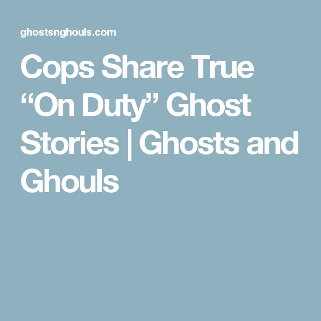 """Cops Share True """"On Duty"""" Ghost Stories   Ghosts and Ghouls"""