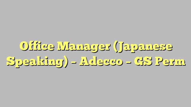 Office Manager (Japanese Speaking) - Adecco - GS Perm