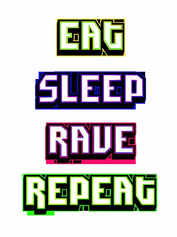 Our #ravelife. Want this one a tshirt/sticker/poster? http://www.redbubble.com/people/viandree/works/11134994-eat-sleep-rave-repeat
