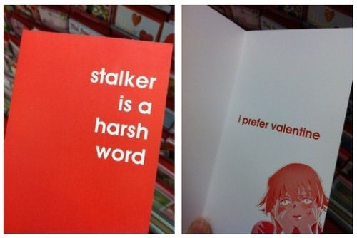 Stalker is a harsh word – Stalker Valentine Card
