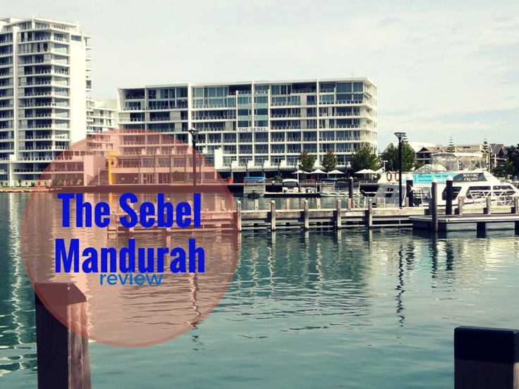 Mandurah Accommodation - The Sebel Mandurah Review