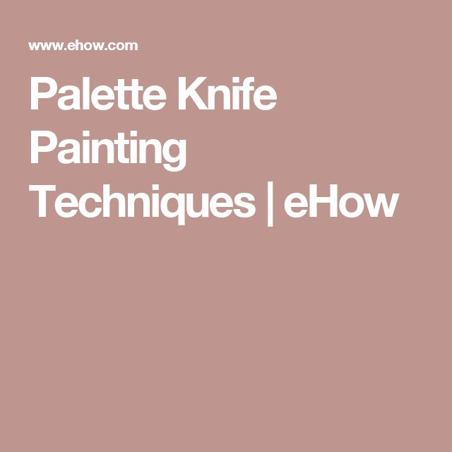 Palette Knife Painting Techniques | eHow                                                                                                                                                                                 More