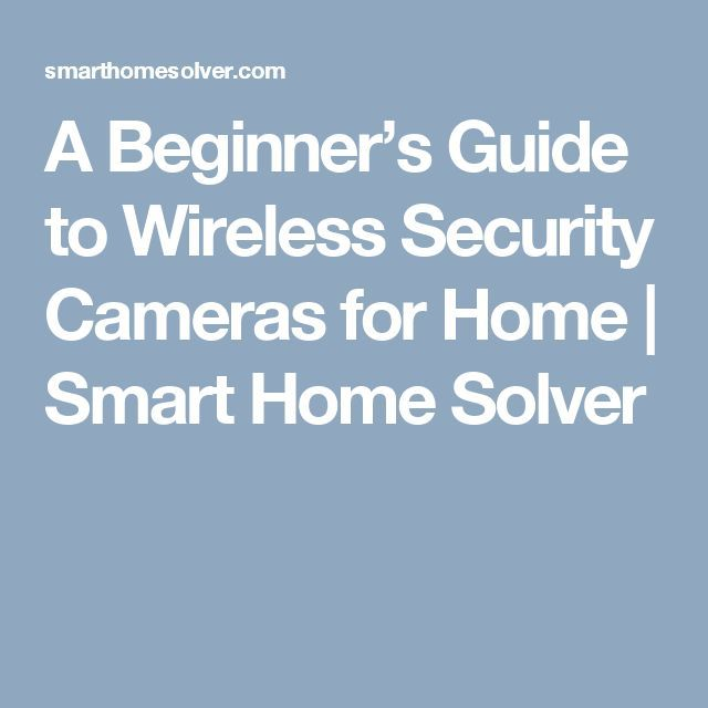 Cool Home Security 2017: A Beginner's Guide to Wireless Security Cameras for Home | Smart Home Solver... Computer hacks Check more at http://homesecuritymonitoring.top/blog/review/home-security-2017-a-beginners-guide-to-wireless-security-cameras-for-home-smart-home-solver-computer-hacks/