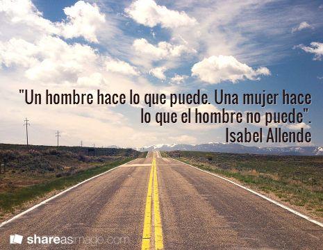 """""""Un hombre hace lo que puede. Una mujer hace lo que el hombre no puede"""".Isabel Allende #frases #diadelamujer2014"""