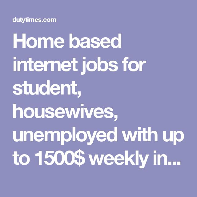 Home based internet jobs for student, housewives, unemployed with up to 1500$ weekly income as part time.
