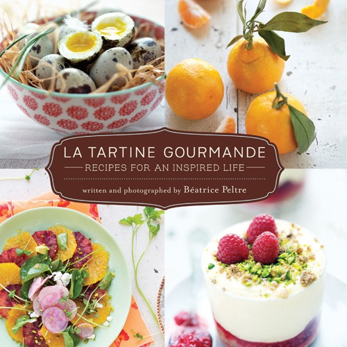 La Tartine Gourmande:Recipes for an Inspired Life