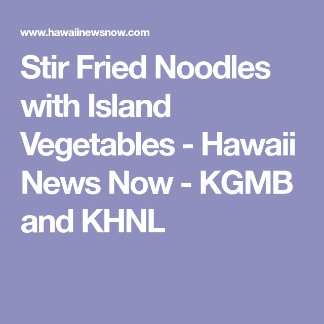 Stir Fried Noodles with Island Vegetables - Hawaii News Now - KGMB and KHNL