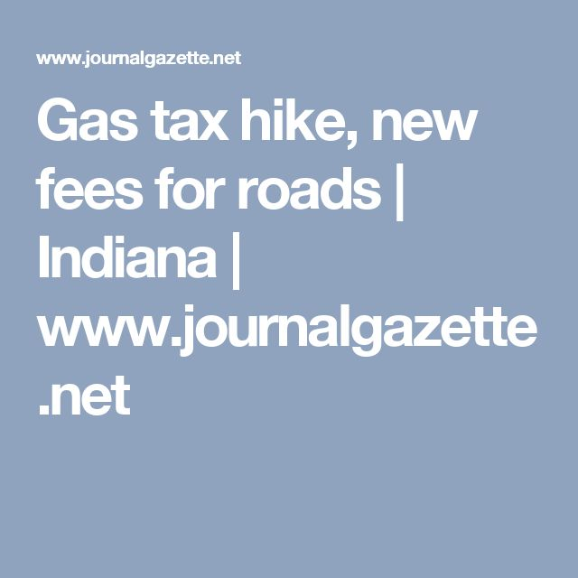 Gas tax hike, new fees for roads | Indiana | www.journalgazette.net