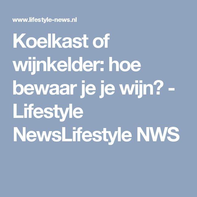 Koelkast of wijnkelder: hoe bewaar je je wijn? - Lifestyle NewsLifestyle NWS