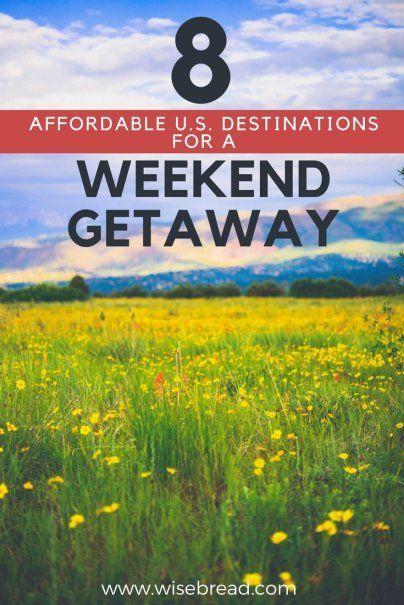 Here S 8 Budget Weekend Getaways Right In The Us Ustravel Travel Getaway Bestofusa Affordabletravel Budgettravel