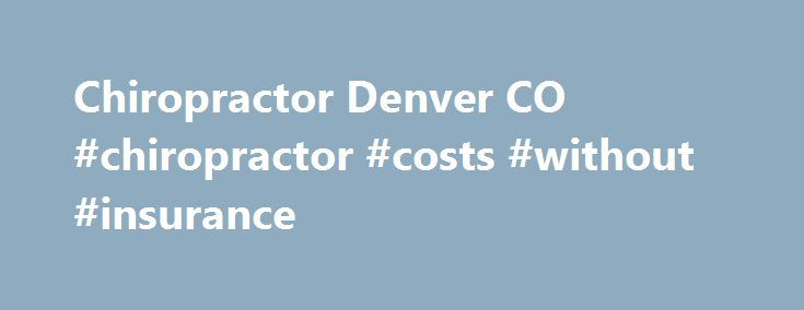 Chiropractor Denver CO #chiropractor #costs #without #insurance http://wichita.remmont.com/chiropractor-denver-co-chiropractor-costs-without-insurance/  # Denver Chiropractor Q. Are You Looking For a Chiropractor in Denver Colorado? Our Denver chiropractic clinic is located at 1411 Krameria Street, 3 blocks west of Monaco between Colfax and 14th Avenue. We're across the street from Walgreens and serve the Park Hill and Mayfair neighborhoods. You may have noticed our flags hanging from a blue…