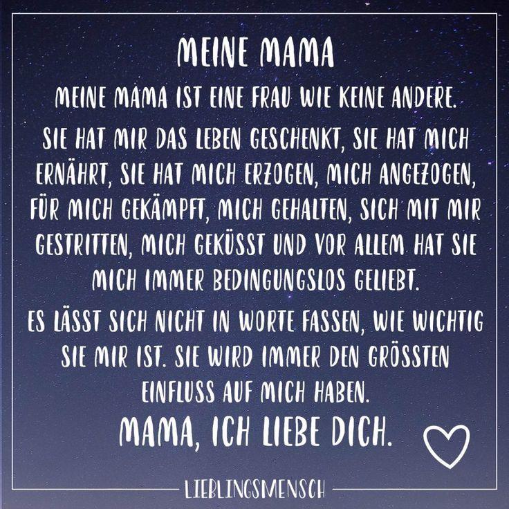 Meine Mama ists eine Frau wie keine andere. Sie hat mir das Leben geschenkt, sie hat mich ernährt, sie hat mich erzogen, mich angezogen, für mich gekämpft, mich gehalten, sich mit mir gestritten, mich geküsst und vor allem hat sie mich immer bedingungslos geliebt. Es lässt sich nicht in Worte fassen, wie wichtig sie mir ist. Sie wird immer den grössten Einfluss auf mich haben. Mama, ich liebe dich