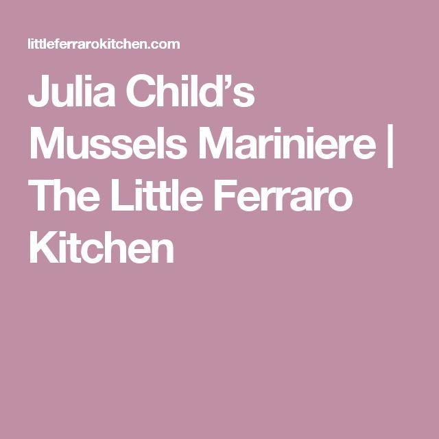 Julia Child's Mussels Mariniere | The Little Ferraro Kitchen