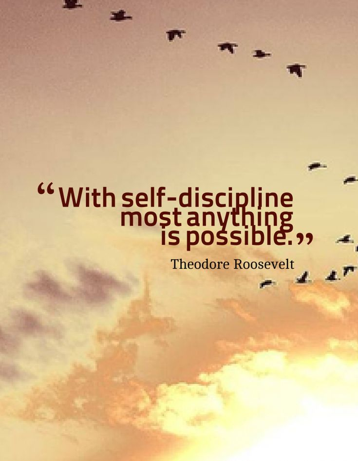 With self-discipline most anything is possible. -Theodore Roosevelt~QuotesByTT