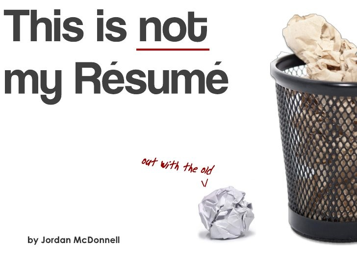 A fun, creative alternative to a traditional resume   This is NOT my resume by Jordan McDonnell, via Slideshare