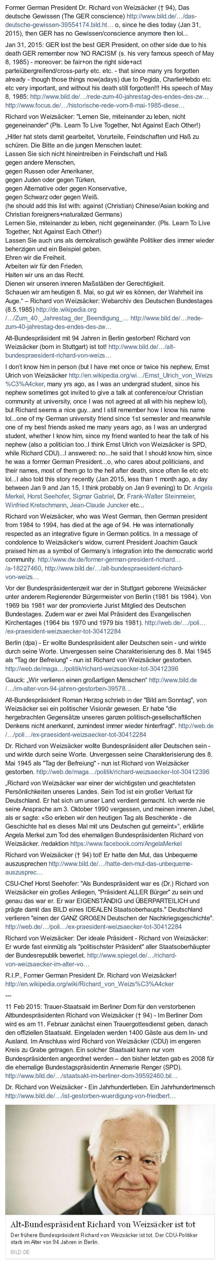 """#GER lost the best GER President,OnOtherSideDueToHisDeath GER remember NO #RACISM+Be Fair++ that HasForgottenAlready! http://www.focus.de/politik/deutschland/historische-rede-vom-8-mai-1985-diese-rede-weizsaeckers-veraenderte-das-ansehen-deutschlands-in-der-welt_id_4443590.html #Seehofer: """"(Dr.) Richard von #Weizsäcker war #eigenständig & #überparteilich und prägte damit das #Bild eines #idealen Staatsoberhaupts."""" 11Feb2015: Staatsakt!"""