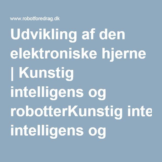 Udvikling af den elektroniske hjerne | Kunstig intelligens og robotterKunstig intelligens og robotter