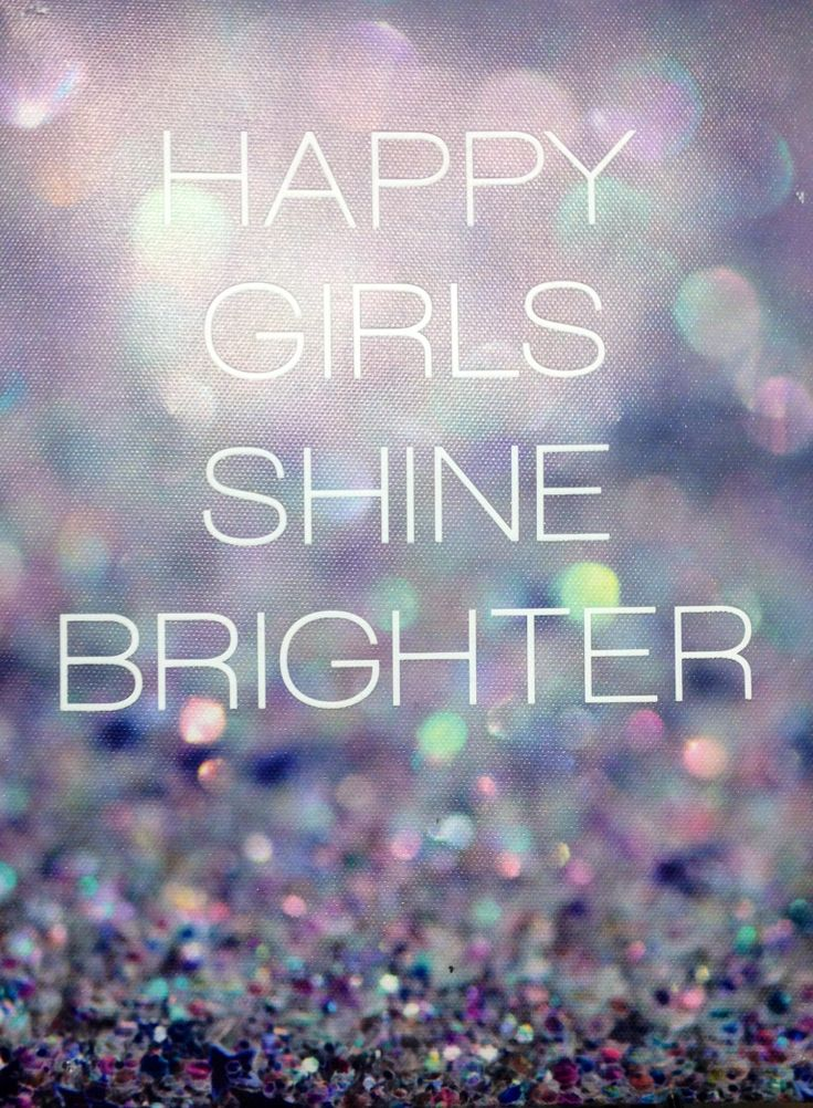 Happy girls shine brighter | Sayings I love! | Pinterest ...