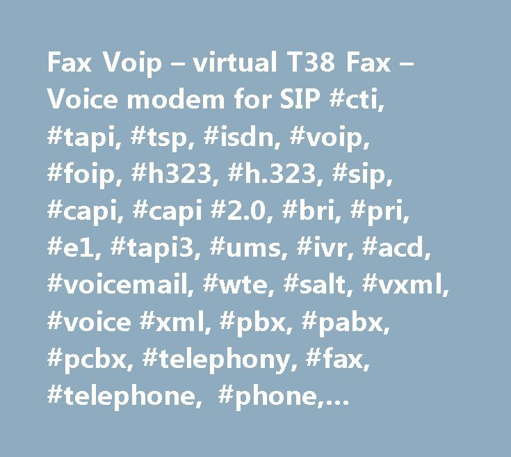 Fax Voip – virtual T38 Fax – Voice modem for SIP #cti, #tapi, #tsp, #isdn, #voip, #foip, #h323, #h.323, #sip, #capi, #capi #2.0, #bri, #pri, #e1, #tapi3, #ums, #ivr, #acd, #voicemail, #wte, #salt, #vxml, #voice #xml, #pbx, #pabx, #pcbx, #telephony, #fax, #telephone, #phone, #handset, #wave, #directshow, #streaming, #sapi, #sr, #speech #recognition, #tts, #voice #over #ip, #fax #over #ip, #pstn, #gateway, #voice, #speech, #fax, #ip, #gatekeeper, #internet, #t38, #t.38, #betamax, #sipnet…